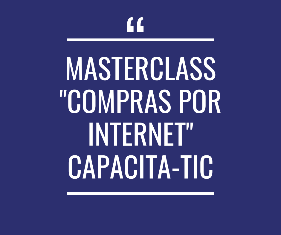 "MASTERCLASS ""COMPRAS POR INTERNET"" CAPACITA-TIC - Próximamente"