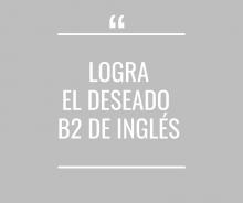 Logra el deseado B2 de Inglés - Cerrado